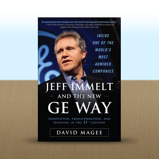 Jeff Immelt and the New GE Way : Innovation, Transformation and Winning in the 21st Century by David Magee