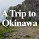 A Trip to Okinawa 3: Castle Ruins and Historic Roads