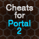 Cheats &amp; Tips for Portal 2