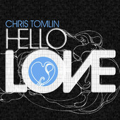 Hello Love (With Bonus Track), Chris Tomlin