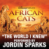The World I Knew (From Disneynature African Cats) - Single, Jordin Sparks