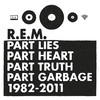 Part Lies, Part Heart, Part Truth, Part Garbage (1982-2011), R.E.M.
