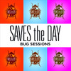 The Bug Sessions, Saves the Day