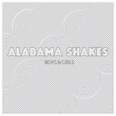 Boys & Girls, Alabama Shakes