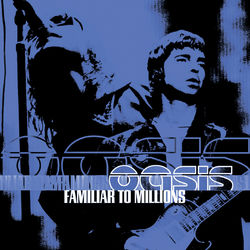 View album Oasis - Familiar To Millions (Live)