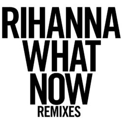View album Rihanna - What Now (Remixes)