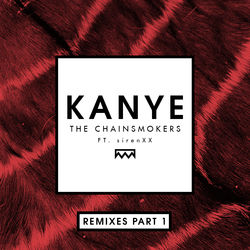 View album The Chainsmokers - Kanye (Remixes, Pt. 1) [feat. sirenXX] - Single