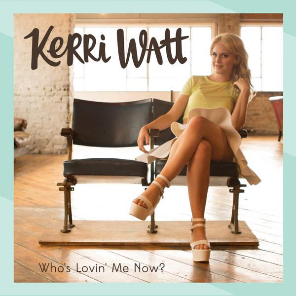 Kerri Watt - Who's Lovin' Me Now? - Single [iTunes Plus AAC M4A] (2014)