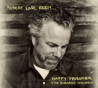 Happy Prisoner: The Bluegrass Sessions (Deluxe Edition) – Robert Earl Keen