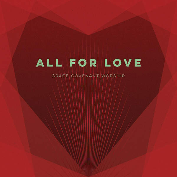 All For Love  by Grace Covenant Worship