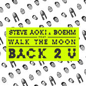 Steve Aoki & Boehm – Back 2 U (feat. WALK THE MOON) – Single [iTunes Plus AAC M4A] (2016)