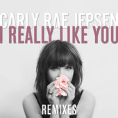 Carly Rae Jepsen – I Really Like You (Remixes) – EP [iTunes Plus M4A]