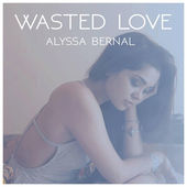Alyssa Bernal – Wasted Love – Single [iTunes Plus AAC M4A] (2015)