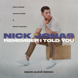 View album Nick Jonas - Remember I Told You (feat. Anne-Marie & Mike Posner) [Dave Audé Remix] - Single