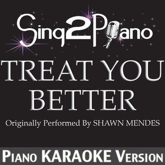Treat You Better (Originally Performed by Shawn Mendes) [Piano Karaoke Version] – Single – Sing2Piano