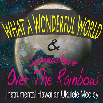 What a Wonderful World & Somewhere Over the Rainbow [Instrumental Hawaiian Ukulele Medley] – Single – John Story