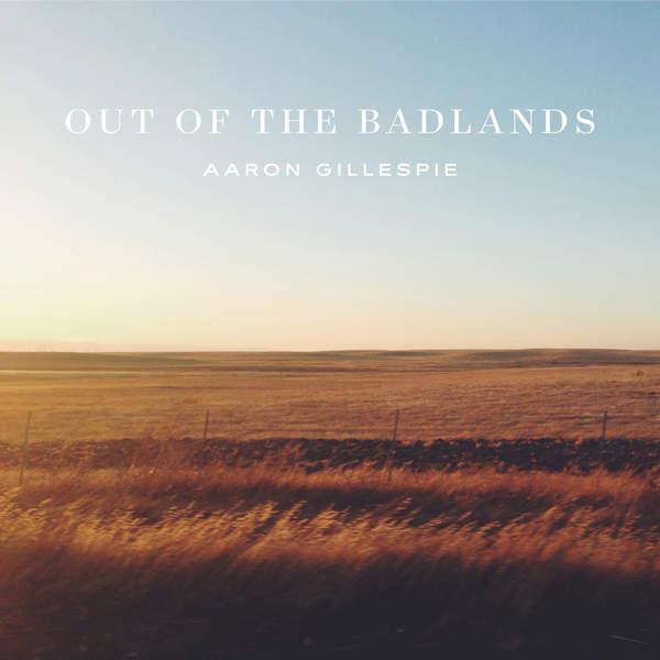 Aaron Gillespie - Out of the Badlands [iTunes Plus AAC M4A] (2016)