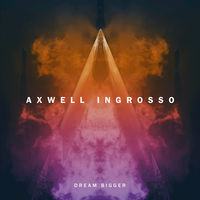Axwell Λ Ingrosso - Dream Bigger (Extended Version)