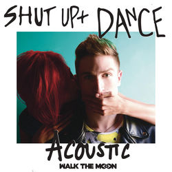 View album Walk the Moon - Shut Up and Dance (Acoustic) - Single