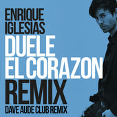 DUELE EL CORAZON (Dave Audé Club Mix) - Single, Enrique Iglesias