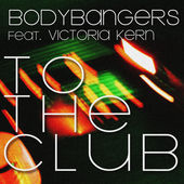 Bodybangers – To the Club – Single [iTunes Plus AAC M4A] (2015)
