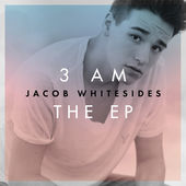 Jacob Whitesides – 3 Am – Ep [iTunes Plus AAC M4A] (2015)