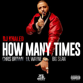 DJ Khaled – How Many Times (feat. Chris Brown, Lil Wayne, & Big Sean) – Single [iTunes Plus AAC M4A]