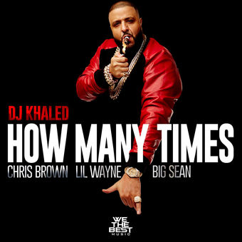 DJ Khaled – How Many Times (feat. Big Sean, Chris Brown and Lil Wayne) – Single [iTunes Plus AAC M4A]