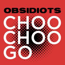 View album Obsidiots - Choo-Choo Go (feat. Bad Lip Reading) - Single
