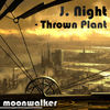 Thrown Plant - Single, J. Night