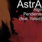 Astra* – Algo Pendiente (feat. Yelsid) – Single [iTunes Plus AAC M4A] (2015)