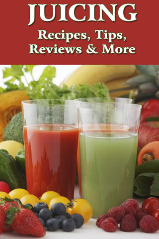 Juicing. Recipes Tips and More
