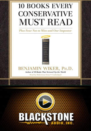 10 Books Every Conservative Must Read (by Benjamin Wiker, Ph.D.)
