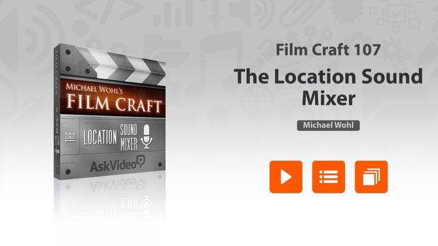 Film Craft 107 - The Location Sound Mixer