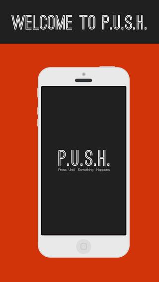 PUSH - Press Until Something Happens