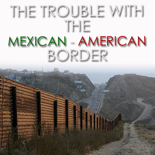 The Trouble With The Mexican – American Border