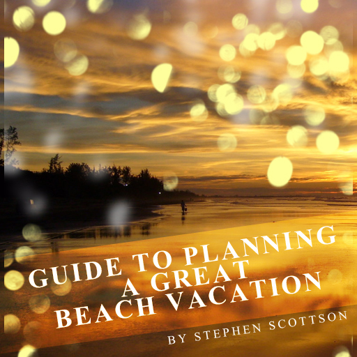 Guide To Planning a Great Beach Vacation
